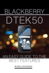 Blackberry Dtek50 An Easy Guide To The Best Features
