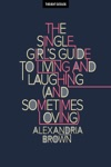 The Single Girls Guide To Living And Laughing And Sometimes Loving