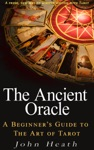 The Ancient Oracle A Beginners Guide To The Art Of Tarot
