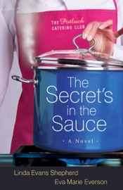 THE SECRETS IN THE SAUCE (THE POTLUCK CATERING CLUB BOOK #1)