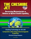 The Cheshire Jet Harnessing Metamaterials To Achieve An Optical Stealth Capability - Cloaking Technology For Aircraft Composites With Unique Electromagnetic Properties Directed Energy Weapons