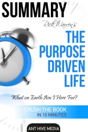 RICK WARREN'S THE PURPOSE DRIVEN LIFE: WHAT ON EARTH AM I HERE FOR?  SUMMARY