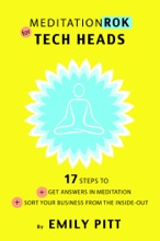 MeditationRok For Tech-Heads - 17 Steps To Get Answers In Meditation & Sort Your Business From The Inside Out