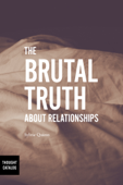The Brutal Truth About Relationships
