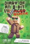 Diary Of An 8-Bit Warrior Book 1 8-Bit Warrior Series