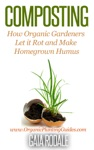 Composting How Organic Gardeners Let It Rot And Make Homegrown Humus