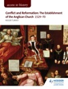 Access To History Conflict And Reformation The Establishment Of The Anglican Church 1529-70 For AQA