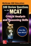 McGraw-Hill Education 500 Review Questions For The MCAT Critical Analysis And Reasoning Skills