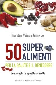 50 super alimenti da Thorsten Weiss & Jenny Bor