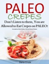 Paleo Crepes Dont Listen To Them You Are Allowed To Eat Crepes On PALEO Scrumptious Beef Chicken Fish And Dessert Recipes