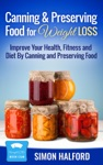 Canning  Preserving Food For Weight Loss Improve Your Health Fitness And Diet By Canning And Preserving Food