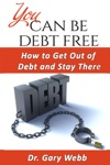 You Can Be Debt Free How To Get Out Of Debt And Stay There