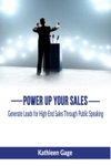 Power Up Your Sales Generate Leads For High-End Sales Through Public Speaking