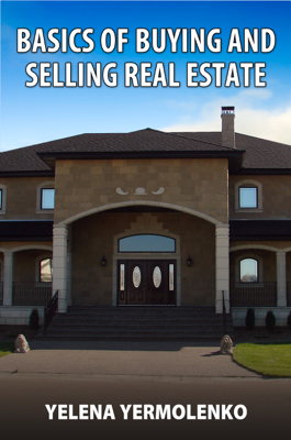 Basics of Buying and Selling Real Estate - Yelena Yermolenko book