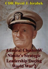 Admiral Chester W. Nimitz's Strategic Leadership During World War 2
