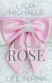La Vie En Rose Life In Pink