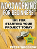 Peter Woodrow - Woodworking for Beginners: 101 for Starting Your Project Today! artwork