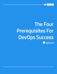 Four Prerequisites For DevOps Success