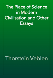 The Place of Science in Modern Civilisation and Other Essays book