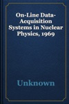 On-Line Data-Acquisition Systems In Nuclear Physics 1969
