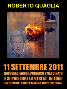 11 Settembre 2011: dopo 10 anni il pubblico è vaccinato e si può dire la verità in tivù. Tanto la verità ormai lascia il tempo che trova. da Roberto Quaglia