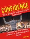 Confidence Daily Guide In Improving Your Confidence Overcoming Self Esteem Anxiety And Achieving Your Goals