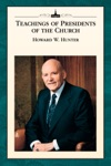 Teachings Of Presidents Of The Church Howard W Hunter