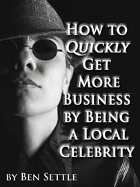 How To Quickly Get More Business By Being A Local Celebrity