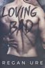 Loving Bad - Regan Ure