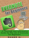 Evernote For Beginners  A Thorough And Informative Guide For The Use Of Evernote For Beginners