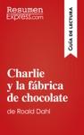 Charlie Y La Fbrica De Chocolate De Roald Dahl Gua De Lectura