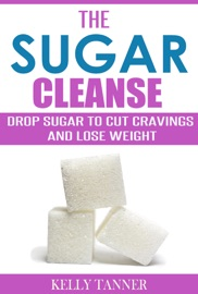 THE SUGAR CLEANSE: DROP SUGAR TO CUT CRAVINGS AND LOSE WEIGHT