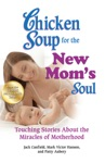 Chicken Soup For The New Moms Soul