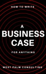 How To Write A Business Case For Anything