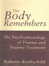 The Body Remembers Continuing Education Test The Psychophysiology Of Trauma  Trauma Treatment