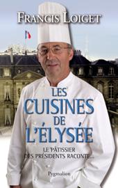 Les cuisines de l'Elysée : le pâtissier des Présidents raconte...