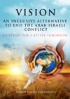Vision An Inclusive Alternative To End The Arab-Israeli Conflict