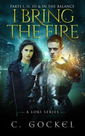 I Bring the Fire Part I, II, III, & In the Balance (A Loki Series) book