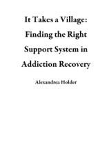 It Takes a Village: Finding the Right Support System in Addiction Recovery