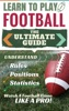 Football: Learn to Play Football - The Ultimate Guide to Understand Football Rules, Football Positions, Football Statistics and Watch a Football Game Like a Pro!