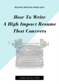 How To Write An Impressive, High Impact Resume That Converts