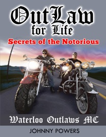 OUTLAW FOR LIFE!: SECRETS OF THE NOTORIOUS WATERLOO OUTLAWS MC