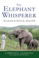 The Elephant Whisperer - Lawrence Anthony & Graham Spence