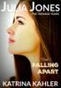 Julia Jones: The Teenage Years: Book 1- Falling Apart - A book for teenage girls