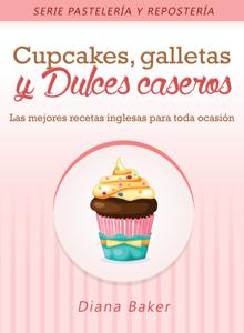 Cupcakes, Galletas y Dulces Caseros: Las mejores recetas inglesas para toda ocasión Book Cover