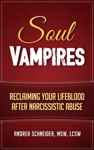 Soul Vampires Reclaiming Your Lifeblood After Narcissistic Abuse