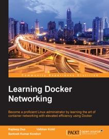 Learning Docker Networking - Rajdeep Dua, Vaibhav Kohli & Santosh Kumar Konduri