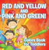 Red And Yellow And Pink And Green Colors Book For Toddlers