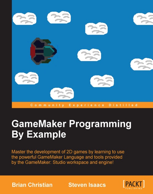 GameMaker Programming By Example by Brian Christian & Steven Isaacs on  Apple Books