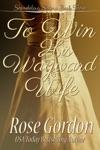 To Win His Wayward Wife Regency Historical Romance
